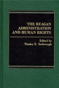 The Reagan Administration and Human Rights cover image