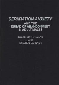Separation Anxiety and the Dread of Abandonment in Adult Males cover image