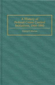 A History of Federal Crime Control Initiatives, 1960-1993 cover image