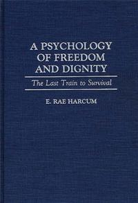 A Psychology of Freedom and Dignity cover image