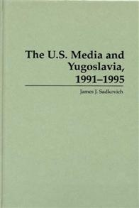 The U.S. Media and Yugoslavia, 1991-1995 cover image