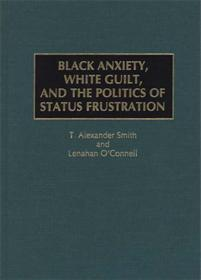 Black Anxiety, White Guilt, and the Politics of Status Frustration cover image