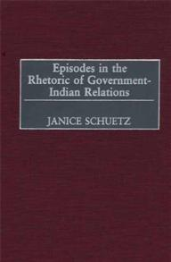 Episodes in the Rhetoric of Government-Indian Relations cover image
