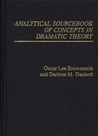 Analytical Sourcebook of Concepts in Dramatic Theory cover image