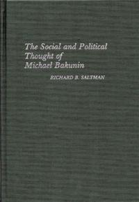 The Social and Political Thought of Michael Bakunin. cover image