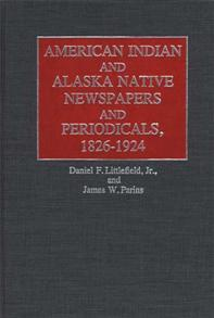 American Indian and Alaska Native Newspapers and Periodicals, 1826-1924 cover image