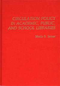 Circulation Policy in Academic, Public, and School Libraries cover image