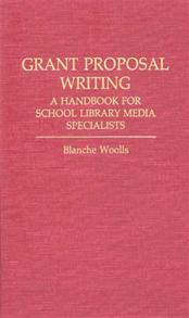 Grant Proposal Writing: A Handbook for School Library Media