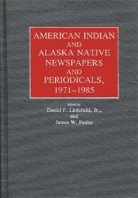 American Indian and Alaska Native Newspapers and Periodicals, 1971-1985. cover image