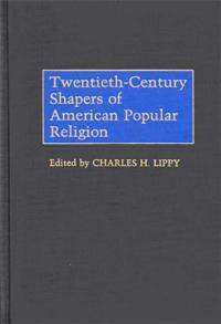 Twentieth-Century Shapers of American Popular Religion cover image