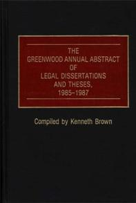 The Greenwood Annual Abstract of Legal Dissertations and Theses, 1985-1987 cover image
