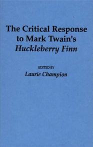 The Critical Response to Mark Twain's Huckleberry Finn
