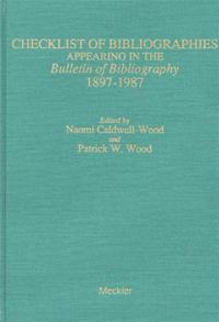 Checklist of Bibliographies Appearing in the Bulletin of Bibliography, 1897-1987 cover image