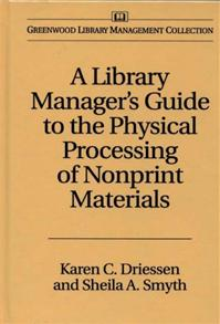 A Library Manager's Guide to the Physical Processing of Nonprint Materials cover image