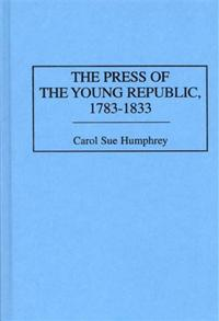 The Press of the Young Republic, 1783-1833 cover image