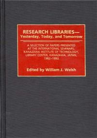 Research Libraries -- Yesterday, Today, and Tomorrow cover image