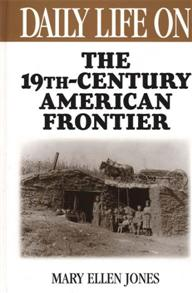 Daily Life on the Nineteenth Century American Frontier cover image