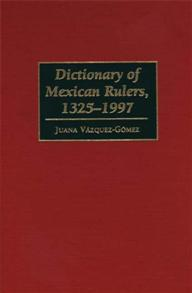 Dictionary of Mexican Rulers, 1325-1997 cover image