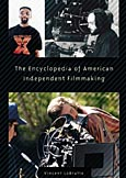 The Encyclopedia of American Independent Filmmaking cover image