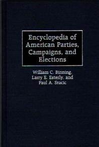 Encyclopedia of American Parties, Campaigns, and Elections cover image