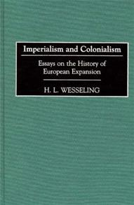 Imperialism And Colonialism By H L Wesseling  Praeger  Abcclio Cover Image For Imperialism And Colonialism Advanced English Essays also Argument Essay Topics For High School  Friendship Essay In English