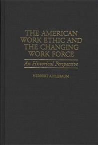 The American Work Ethic and the Changing Work Force cover image