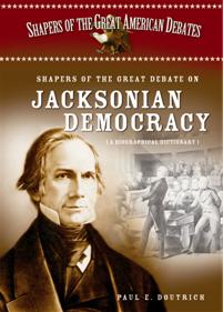 a history of the jacksonian democracy Jacksonian democracy was a period in american history lasting from the start of andrew jackson's presidency in 1828 until approximately the 1840s the impact of this period, however, extends.