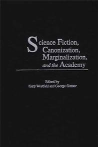 Cover image for Science Fiction, Canonization, Marginalization, and the Academy