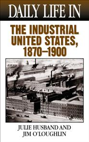 Daily Life in the Industrial United States, 1870-1900 cover image