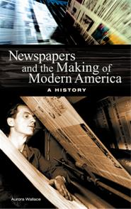 Newspapers and the Making of Modern America cover image