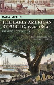 Daily Life in the Early American Republic, 1790-1820 cover image