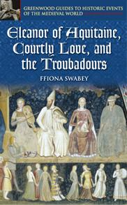 Eleanor of Aquitaine, Courtly Love, and the Troubadours cover image