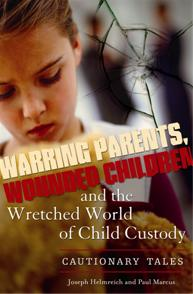 Warring Parents, Wounded Children, and the Wretched World of Child Custody cover image