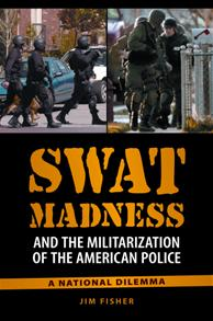 Cover image for SWAT Madness and the Militarization of the American Police