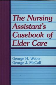 The Nursing Assistant's Casebook of Elder Care cover image