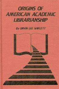 The Origins of American Academic Librarianship cover image