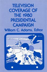 Television Coverage of the 1980 Presidential Campaign cover image
