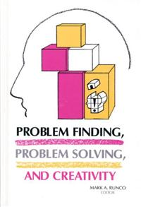 Problem Finding, Problem Solving, and Creativity cover image