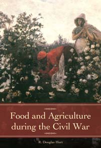Food and Agriculture during the Civil War by R  Douglas Hurt