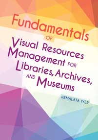 Cover image for Fundamentals of Visual Resources Management for Libraries, Archives, and Museums