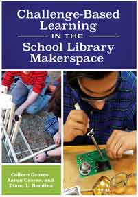 Cover image for Challenge-Based Learning in the School Library Makerspace