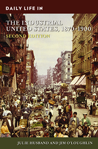 Daily Life in the Industrial United States, 1870-1900, 2nd Edition cover image