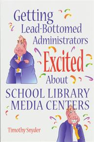 Getting Lead-Bottomed Administrators Excited About School Library Media Centers cover image