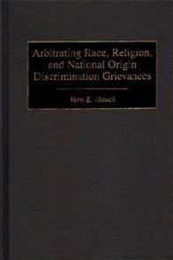 Arbitrating Race, Religion, and National Origin Discrimination Grievances cover image