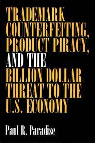 Trademark Counterfeiting, Product Piracy, and the Billion Dollar Threat to the U.S. Economy cover image