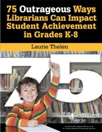 75 Outrageous Ways Librarians Can Impact Student Achievement in Grades K-8 cover image