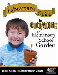 A Librarian's Guide to Cultivating an Elementary School Garden cover image