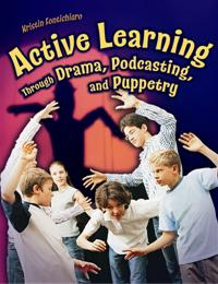 Active Learning Through Drama, Podcasting, and Puppetry cover image