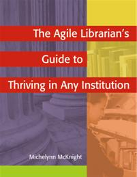 The Agile Librarian's Guide to Thriving in Any Institution cover image
