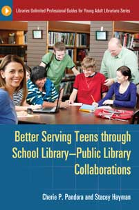 Better Serving Teens through School Library–Public Library Collaborations cover image